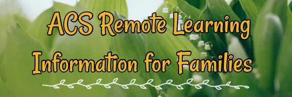 ACS Remote Learning Information for Families